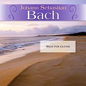 Play & Download Johann Sebastian Bach: Bach For Guitar by Various Artists | Napster