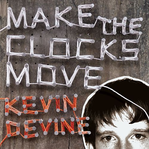 Play & Download Make The Clocks Move by Kevin Devine | Napster