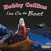 I'm On The Boat by Bobby Collins