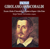 Frescobaldi: Toccate e Partite d'Intavolatura di Cimbalo et Organo - Libro Primo by Sergio  Vartolo