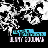 Play & Download Big Bands Of The Swingin' Years: Benny Goodman (Digitally Remastered) by Various Artists | Napster