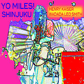 Play & Download Yo Miles! Shinjuku by Henry Kaiser | Napster