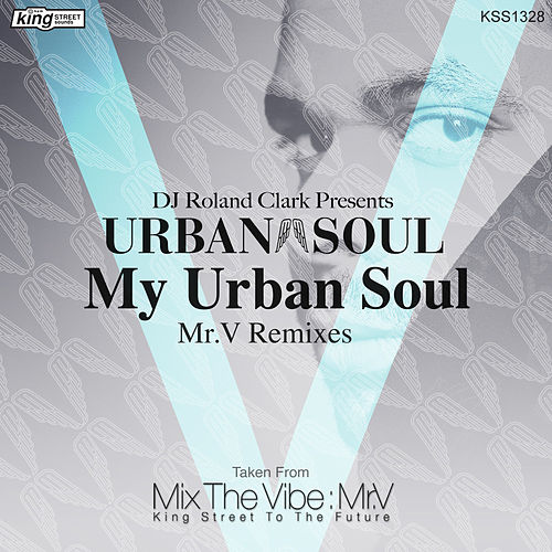 My Urban Soul (Mr.V Remixes) by DJ Roland Clark