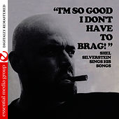 I'm So Good I Don't Have To Brag (Digitally Remastered) by Shel Silverstein