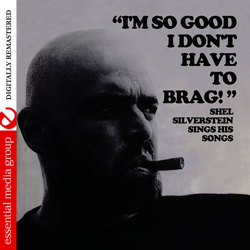 Play & Download I'm So Good I Don't Have To Brag (Digitally Remastered) by Shel Silverstein | Napster