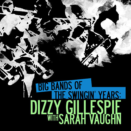 Play & Download Big Bands Of The Swingin' Years: Dizzy Gillespie With Sarah Vaughn (Digitally Remastered) by Dizzy Gillespie | Napster