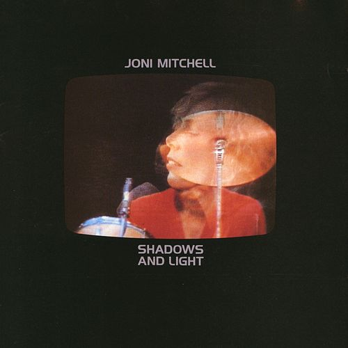Shadows And Light by Joni Mitchell