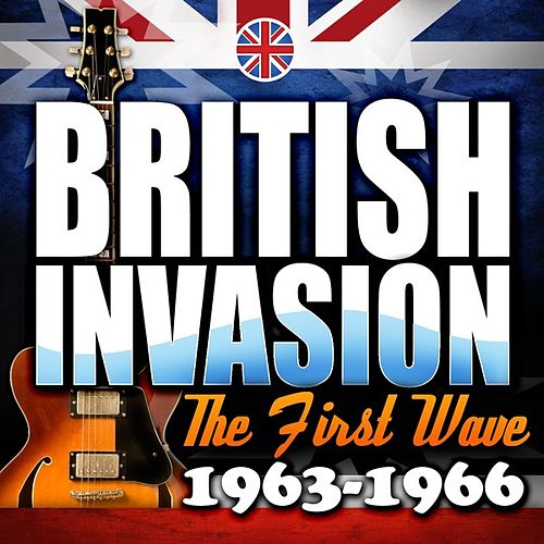 British Invasion: The First Wave (1963 - 1966) by Various Artists