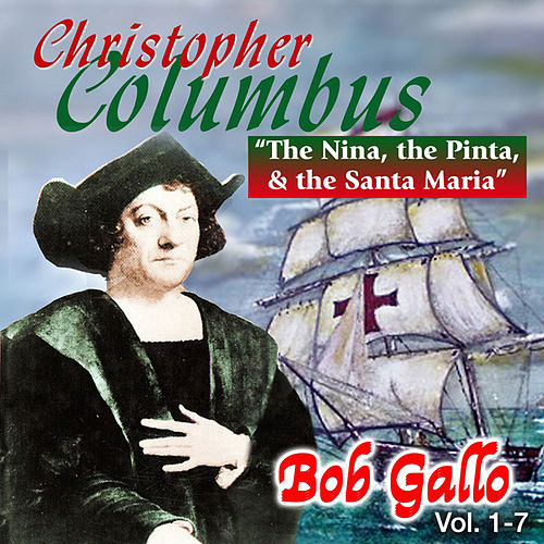 Christopher Columbus, The Nina, Pinta & The Santa Maria by Bob Gallo