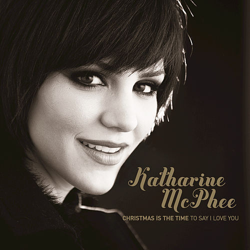 Play & Download Christmas Is The Time To Say I Love You by Katharine McPhee | Napster