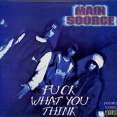 Play & Download F*ck What You Think by Main Source | Napster