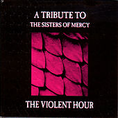Play & Download The Violent Hour - A Tribute To The Sisters Of Mercy by Various Artists | Napster