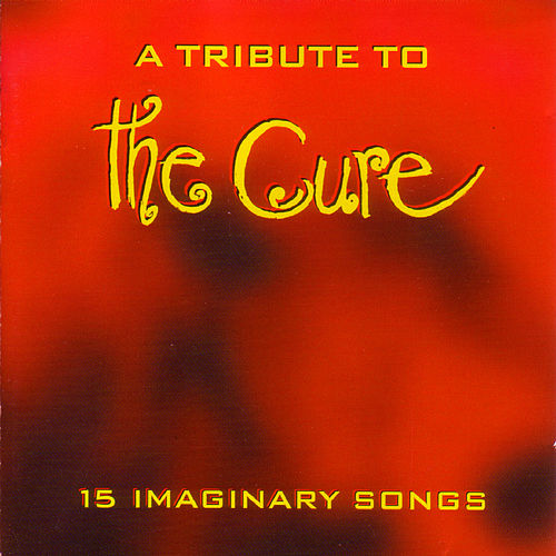 15 Imaginary Songs - A Tribute To The Cure by Various Artists