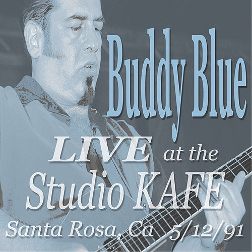 Buddy Blue LIVE! at the Studio KAFE by Buddy Blue