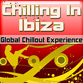 Play & Download Chilling In Ibiza: Global Chillout Experience (Chill Lounge Edition) by Various Artists | Napster