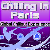 Chilling In Paris: Global Chillout Experience (Chill Lounge Edition) by Various Artists