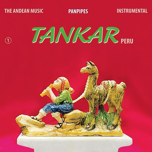 Play & Download The Andean Music: Panpipes - Instrumental Vol. 1 by Tankar Peru | Napster