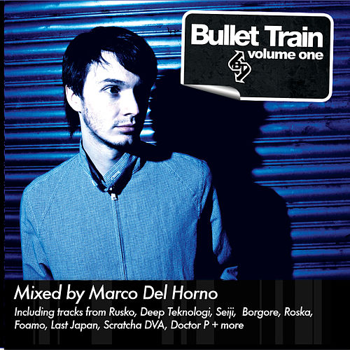 Play & Download Bullet Train Volume One: Mixed By Marco Del Horno by Various Artists | Napster