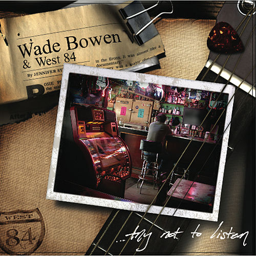 Play & Download Try Not To Listen by Wade Bowen | Napster