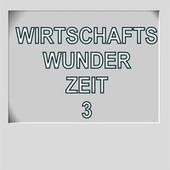Play & Download Wirtschaftswunder-Zeit 3 by Various Artists | Napster