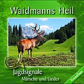 Waidmanns Heil - Jagdsignale - Märsche und Lieder by Various Artists