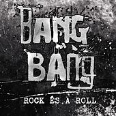 Rock És A Roll by Bang Bang