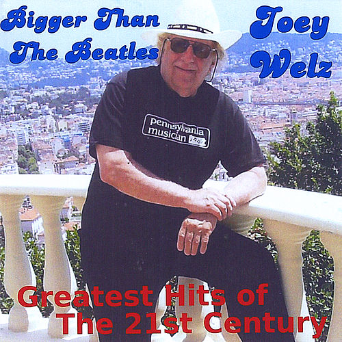 Play & Download Bigger Than the Beatles / Greatest Hits of the 21st Century by Joey Welz | Napster