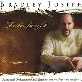Play & Download For The Love Of It by Bradley Joseph | Napster