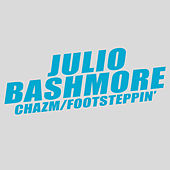 Play & Download Chazm / Footsteppin' by Julio Bashmore | Napster