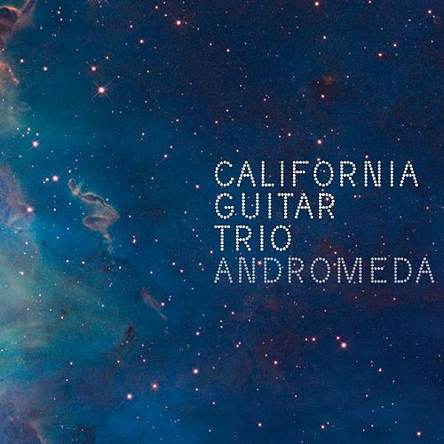 Play & Download Andromeda by California Guitar Trio | Napster