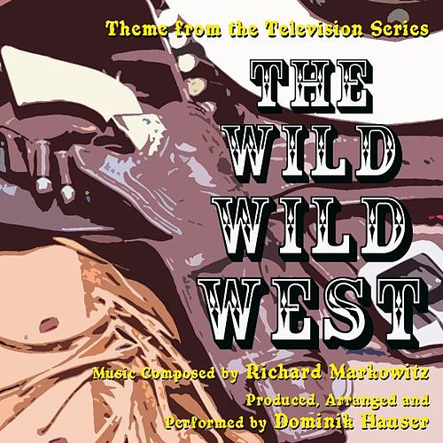 Play & Download Theme from the TV Series 'The Wild Wild West' By Richard Markowitz by Dominik Hauser | Napster
