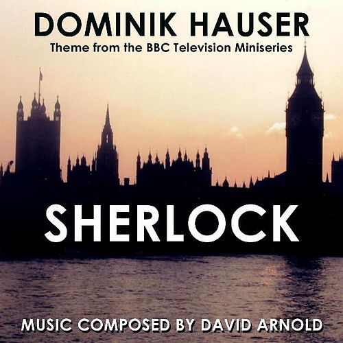 Play & Download Main Theme from the Bbc TV Miniseries 'Sherlock' By David Arnold by Dominik Hauser | Napster