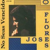 No Seas Vencido by Jose Flores
