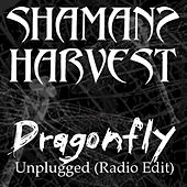 Play & Download Dragonfly (Unplugged Radio Edit) by Shaman's Harvest | Napster