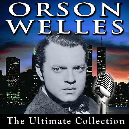 Play & Download Orson Welles - The Ultimate Collection by Orson Welles | Napster