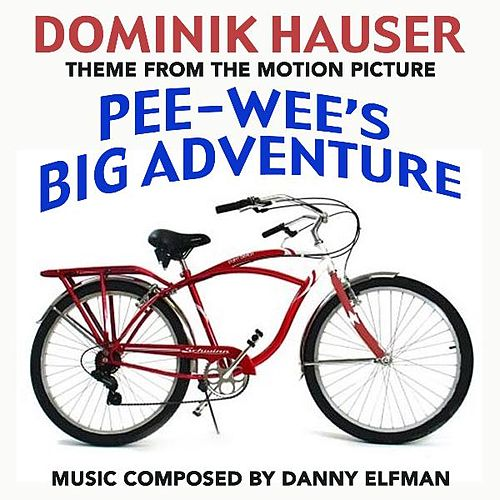 Play & Download Theme from 'Pee Wee's Big Adventure' By Danny Elfman by Dominik Hauser | Napster