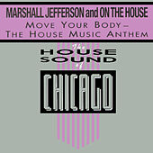 Play & Download Move Your Body - The House Music Anthem by Marshall Jefferson | Napster