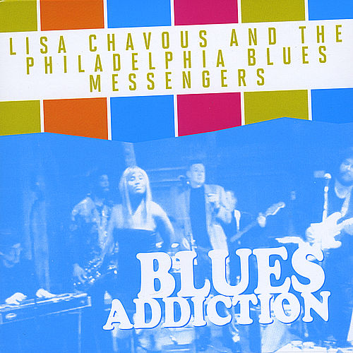 Play & Download Blues Addiction by Lisa Chavous and the Philadelphia Blues Messengers | Napster