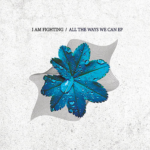 All the Ways We Can - EP von I Am Fighting