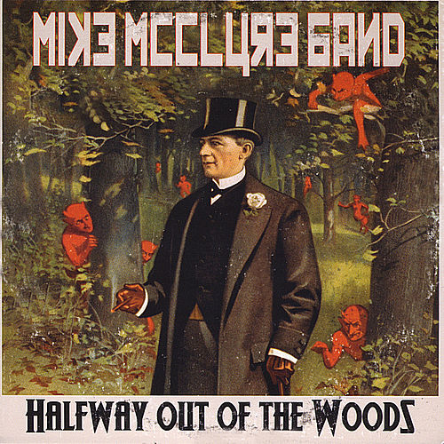 Play & Download Halfway Out of the Woods by Mike Mcclure Band | Napster