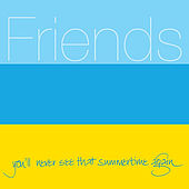 Play & Download You'll Never See That Summertime Again by Friends | Napster