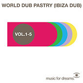 Music for Dreams World Dub Pastry (Ibiza Dub) Vol. 1 - 5 by Various Artists