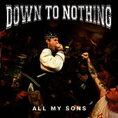 Play & Download All My Sons by Down To Nothing | Napster
