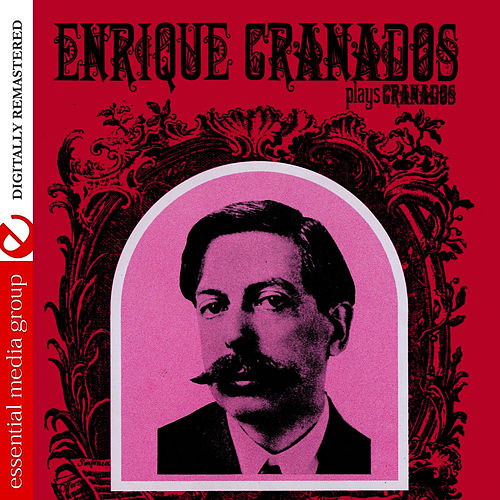 Play & Download Enrique Granados Plays Granados (Digitally Remastered) by Enrique Granados | Napster