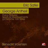 Piano Pictures: Satie: Sports & Divertissements - Antheil: La Femme 100 Têtes  (Digitally Remastered) by Benedikt Koehlen