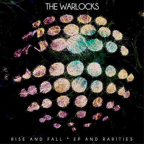Play & Download Rise and Fall, Ep and Rarities by The Warlocks | Napster