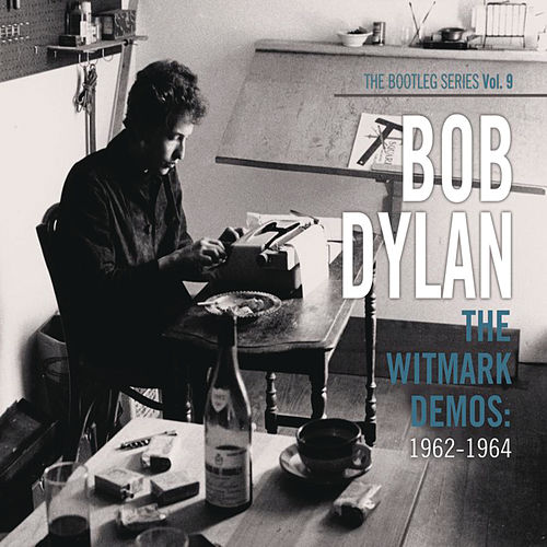 Play & Download The Bootleg Series Vol. 9 - The Witmark Demos: 1962-1964 by Bob Dylan | Napster