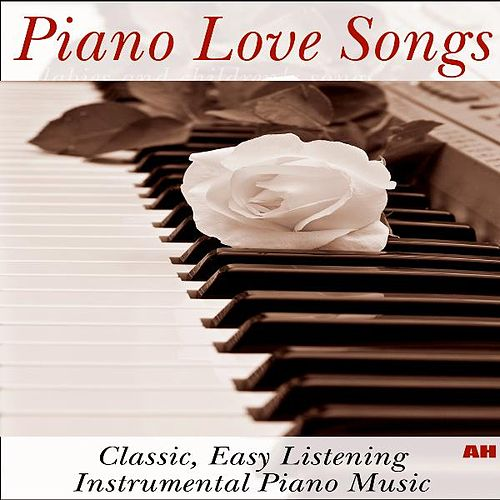 Piano Love Songs: Classic Easy Listening Instrumental Piano Music by Piano Love Songs