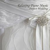 Play & Download Relaxing Piano Music - Perfect Wedding Music by Relaxing Piano Music | Napster