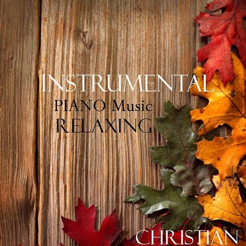 Play & Download Instrumental Piano Music - Relaxing Christian Songs by Instrumental Piano Music | Napster